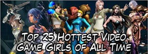 Top 25 Hottest Video Game Girls of All Time